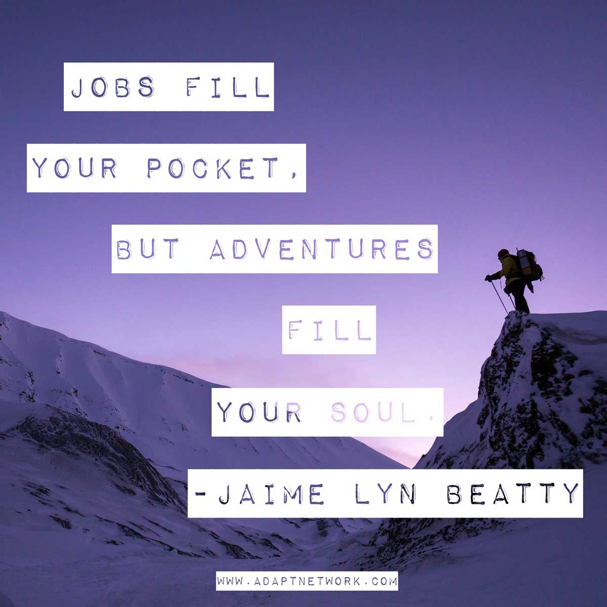 Jobs Fill Your Pocket But Adventures Fill Your Soul Inspirational Quotes