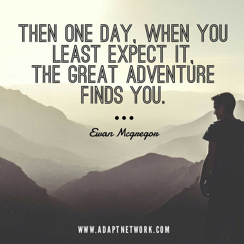 Then One Day When You Least Expect It The Great Adventure Finds
