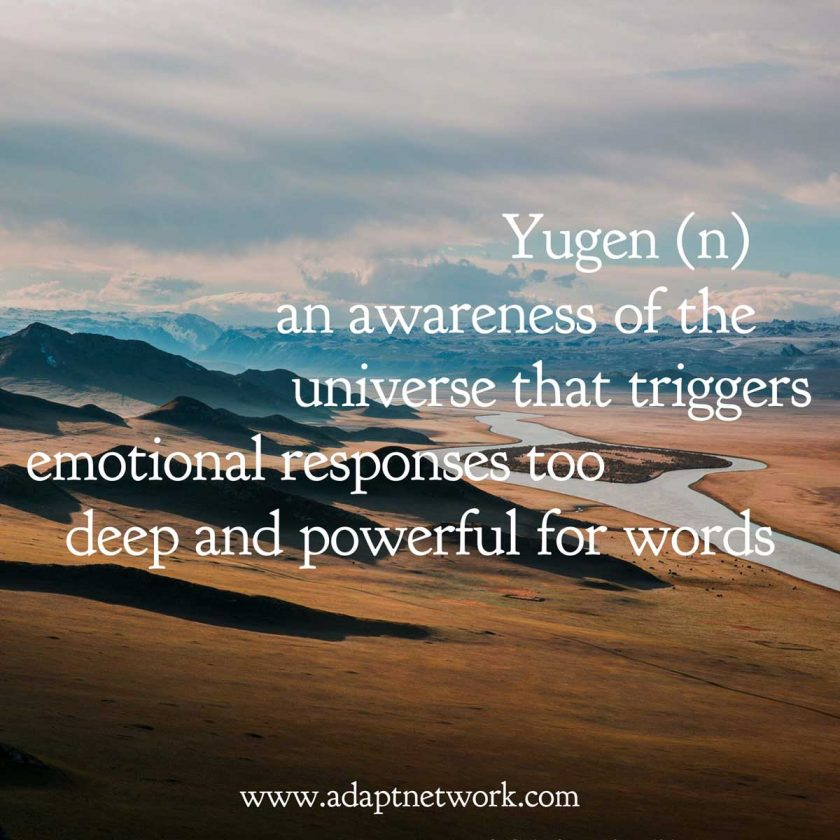Life yugen An Awareness Of The Universe That Triggers Emotional Responses Too Deep And Powerful For Words Adapt Network Yugen An Awareness Of The Universe That Triggers Emotional