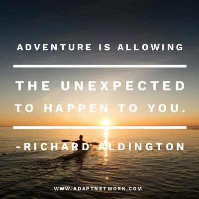 """""""Adventure is allowing the unexpected to happen to you."""""""