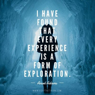 """""""I have found that every experience is a form of exploration."""""""