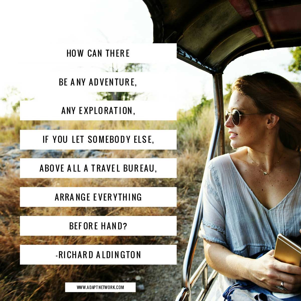 """""""How can there be any adventure, any exploration, if you ..."""