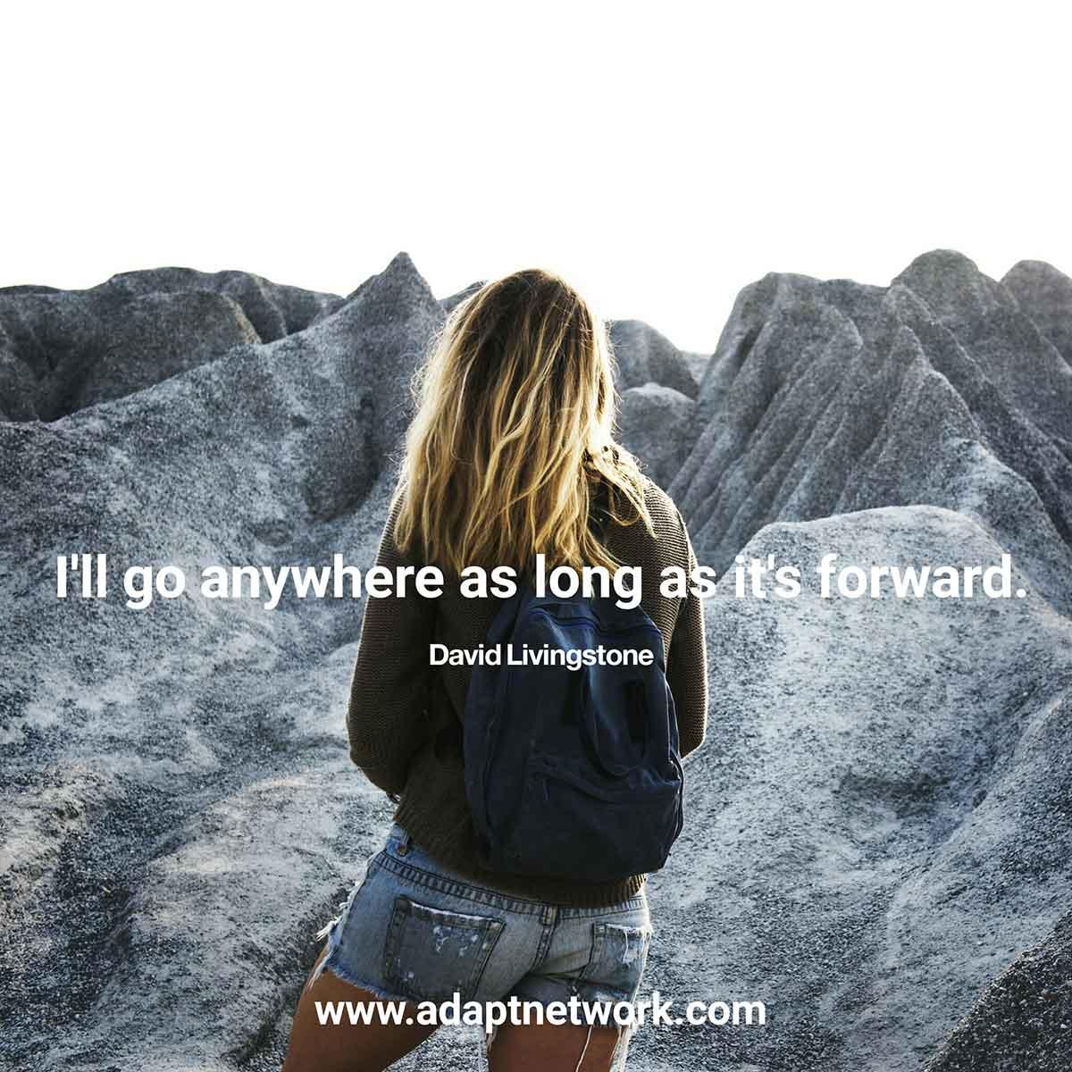 """""""I'll go anywhere as long as it's forward ..."""