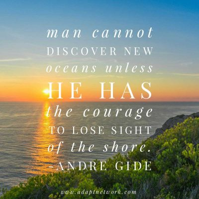 """""""Man cannot discover new oceans unless he has the courage to lose sight of the shore."""""""