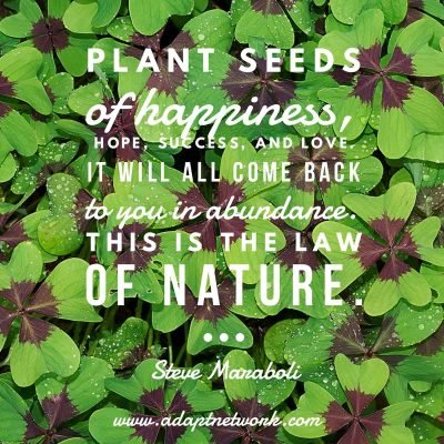 """""""Plant seeds of happiness, hope, success, and love. It will all come back to you in abundance. This is the law of nature."""""""