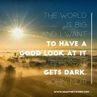 """""""The world is big and I want to have a good look at it before it gets dark."""""""