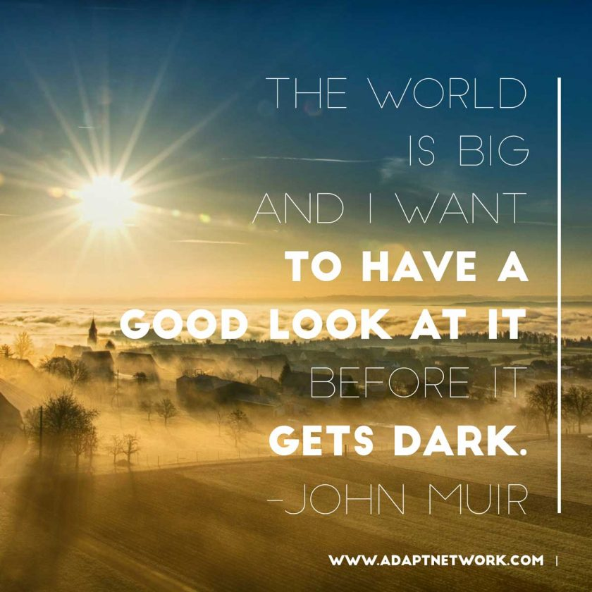 The world is big and I want to have a good look at it