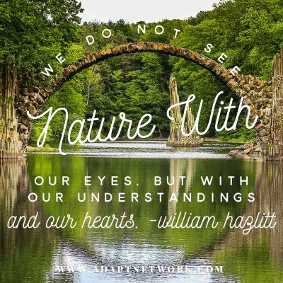 """""""We do not see nature with our eyes, but with our understandings and our hearts."""""""