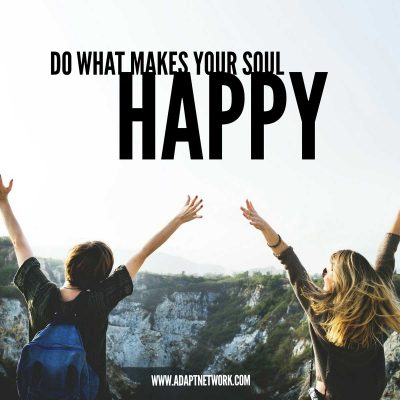 """Do what makes your soul happy."""