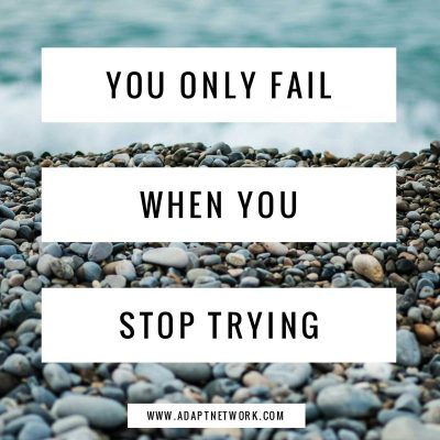 """You only fail when you stop trying."""