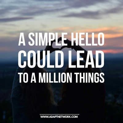"""A simple hello could lead to a million things."""