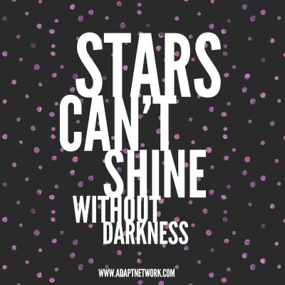 """Stars can't shine without darkness."""