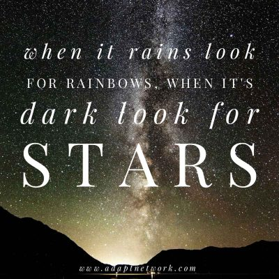 """When it rains look for rainbows, when it's dark look for stars."""