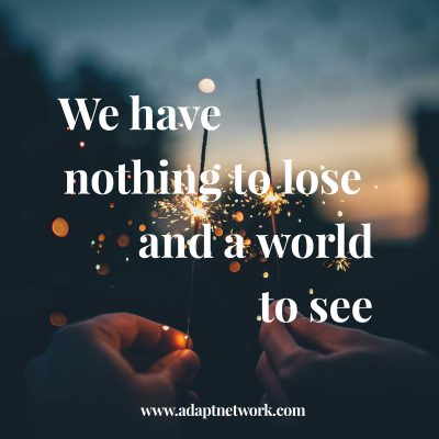 """We have nothing to lose and a world to see."""