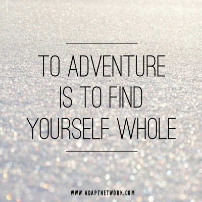 """To adventure is to find yourself whole."""