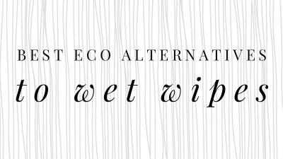 11 environmentally friendly alternatives to wet wipes