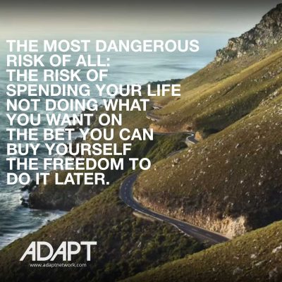 Quote of the Day: The Greatest Risk of all is not Living Life Now