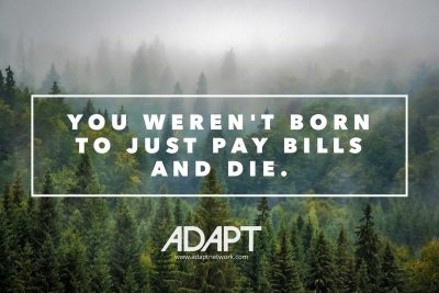 Quote of the Day: You Weren't Born just to Pay Bills