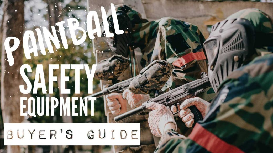 Paintball safety equipment buyer's guide
